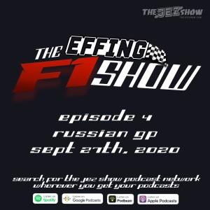 The Effing F1 Show #4 - Russian Grand Prix (Sept 27th, 2020)