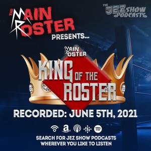 The Main Roster presents... King of the Roster 2021 (June 5th, 2021)