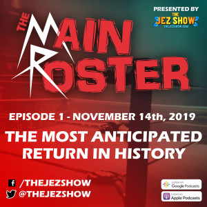 The Main Roster #1 - The Most Anticipated Return in History (November 14th, 2019)