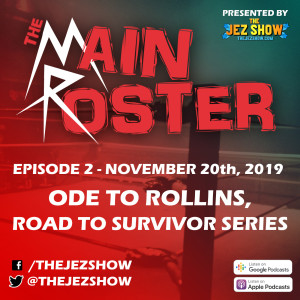 The Main Roster #2 - Ode to Rollins, Road to Survivor Series (November 20th, 2019)