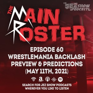 The Main Roster #60 - WrestleMania Backlash Preview & Predictions (May 11th, 2021)