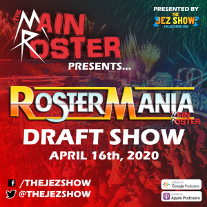 The Main Roster presents... RosterMania - Draft Show (April 16th, 2020)