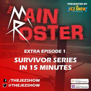 The Main Roster - Extra Episode - Survivor Series in 15 Minutes