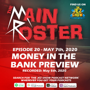 The Main Roster #20 - Money in the Bank Preview (May 7th, 2020)