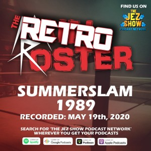 The Retro Roster #2 - SummerSlam 1989 (May 23rd, 2020)