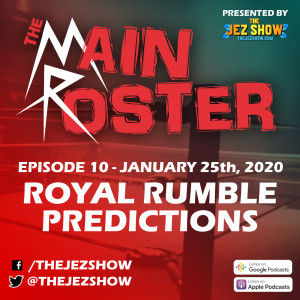 The Main Roster #10 - Royal Rumble Predictions (January 25th, 2020)