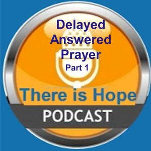 Delayed Answers to Prayer-Part 1