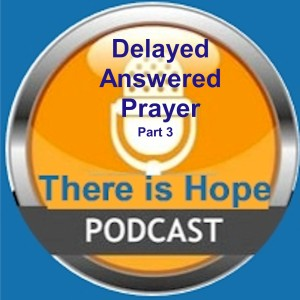 Delayed Answers to Prayer-Part 3