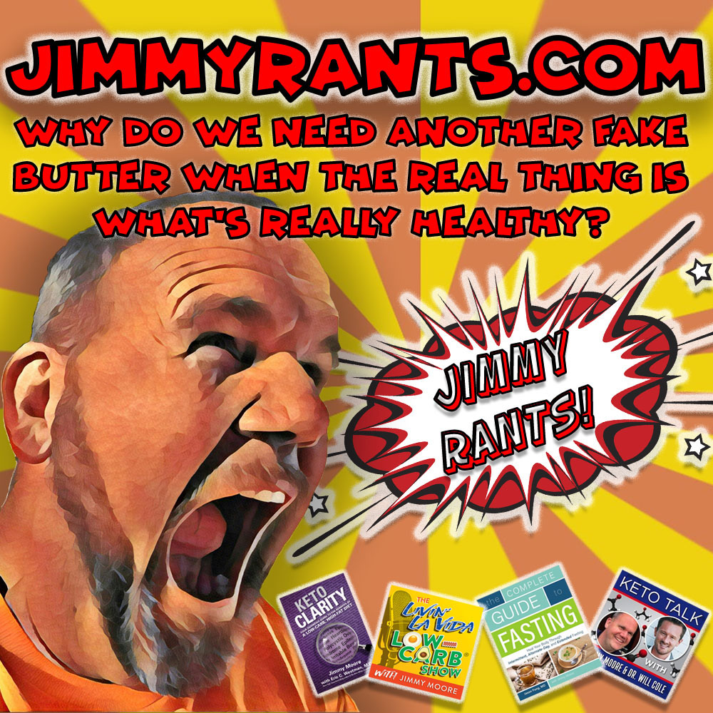 Jimmy Rants Episode 183 | Why Do We Need Another Fake Butter When The Real Thing Is What's Really Healthy?