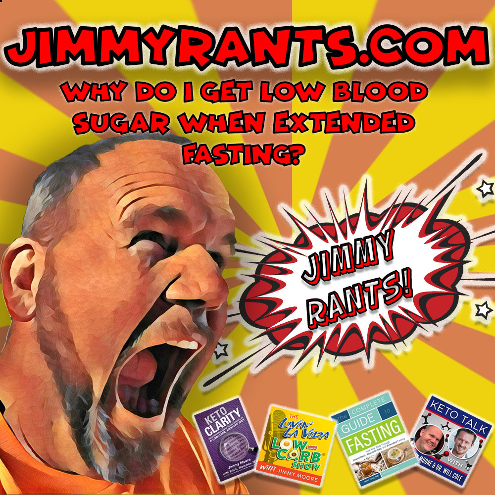 Jimmy Rants Episode 181 | Why Do I Get Low Blood Sugar When Extended Fasting?