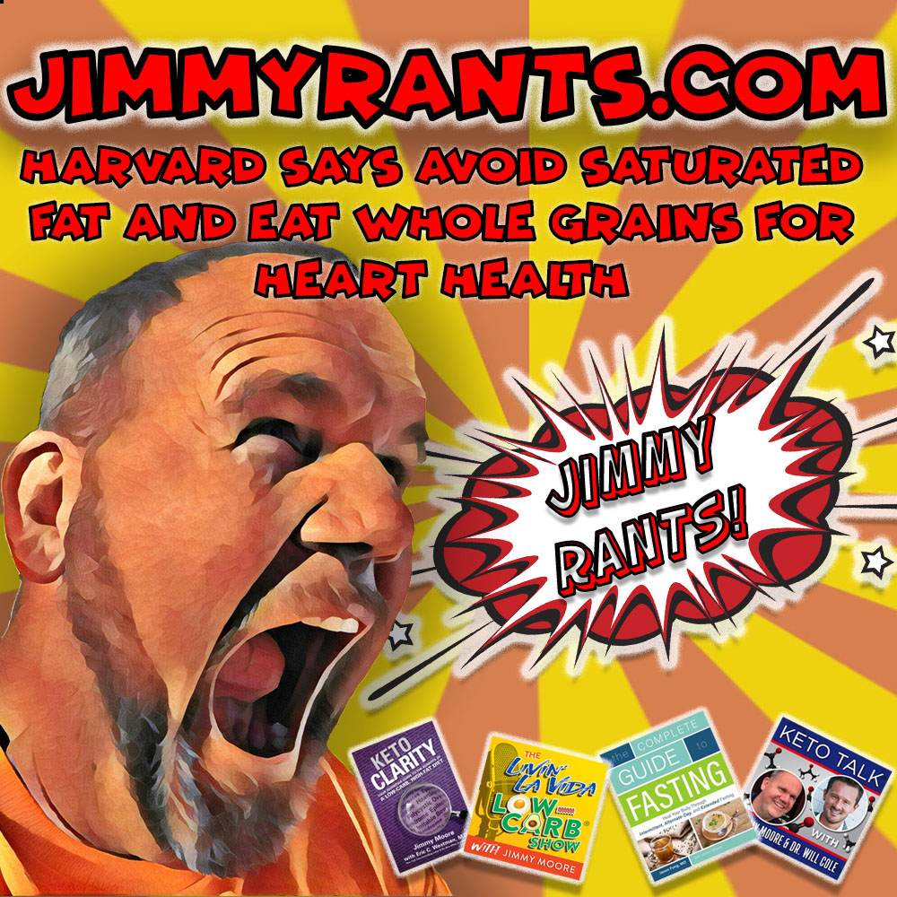 JImmy Rants Episode 180 | Harvard Says Avoid Saturated Fat And Eat Whole Grains For Heart Health
