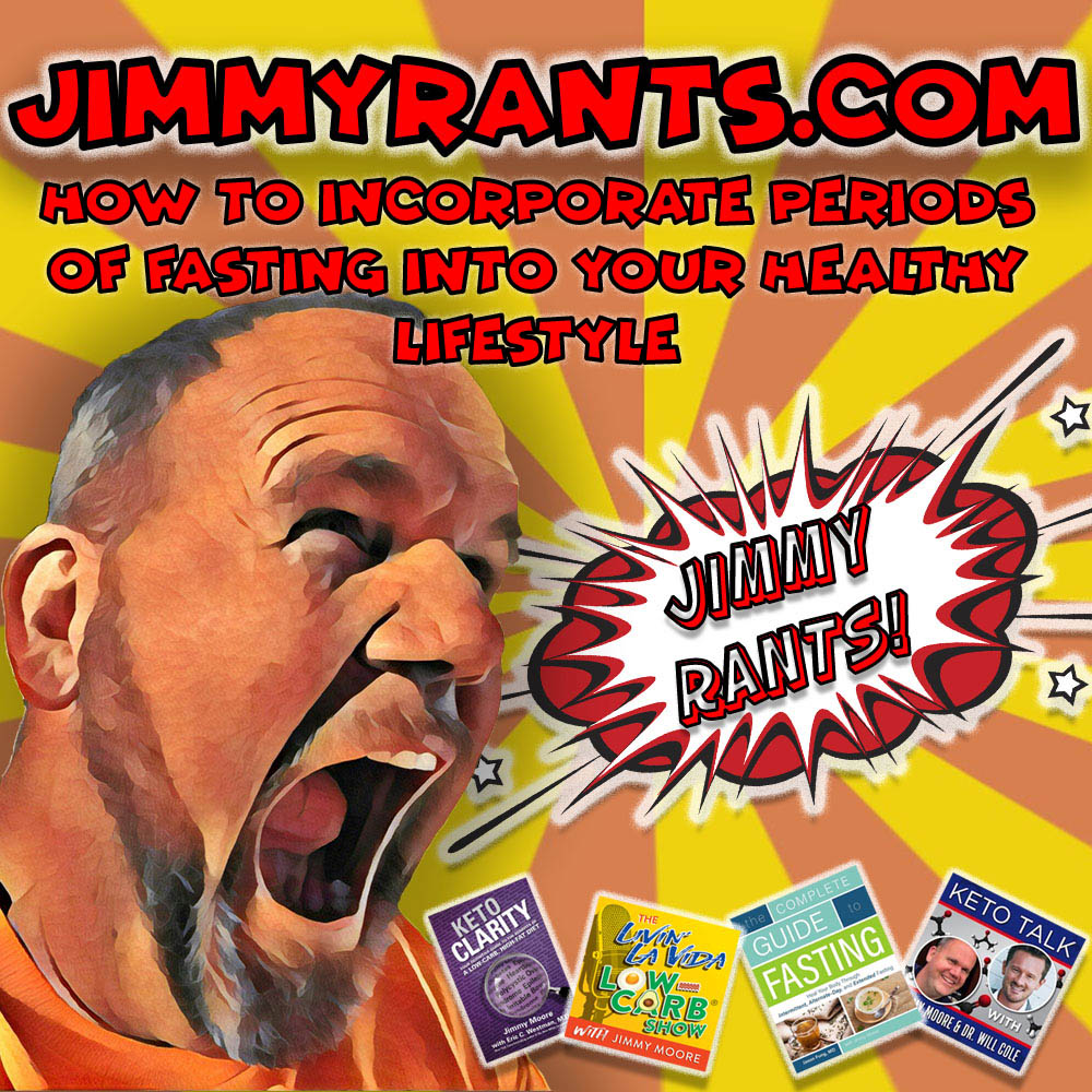 Jimmy Rants Episode 185 | How To Incorporate Periods Of Fasting Into Your Healthy Lifestyle