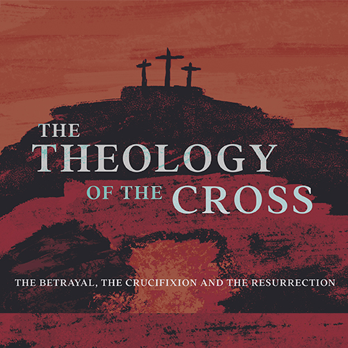 The Theology of the Cross | The Crucifixion
