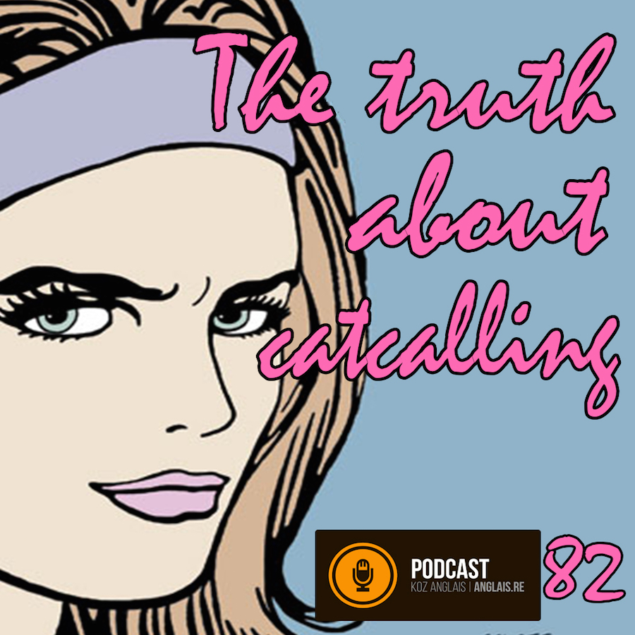 82 - The Truth about Catcalling - Slow
