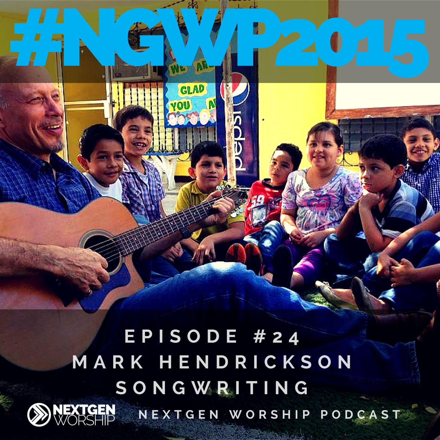 Episode #24 Mark Hendrickson - Songwriting - Nextgen Worship Podcast