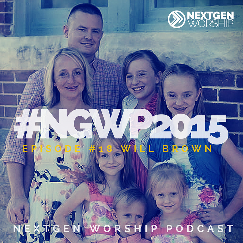 Episode #18 Will Brown Nextgen Worship Podcast
