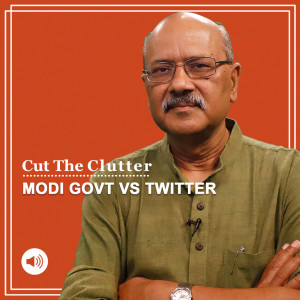 Cut The Clutter: Why Modi govt versus Twitter is like a lovers' tiff: Law, freedom of speech & what's at stake