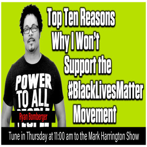 Top Ten Reasons to Not Support the #BlackLivesMatter Movement | The Mark Harrington Show |11-05-2020