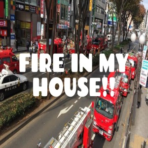 Episode 255: Fire in my house!