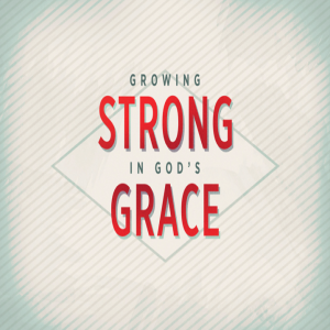 Growing Strong in God's Grace