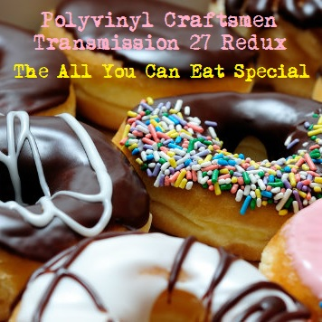 Polyvinyl Craftsmen Transmission 27 Redux - The All You Can Eat Special