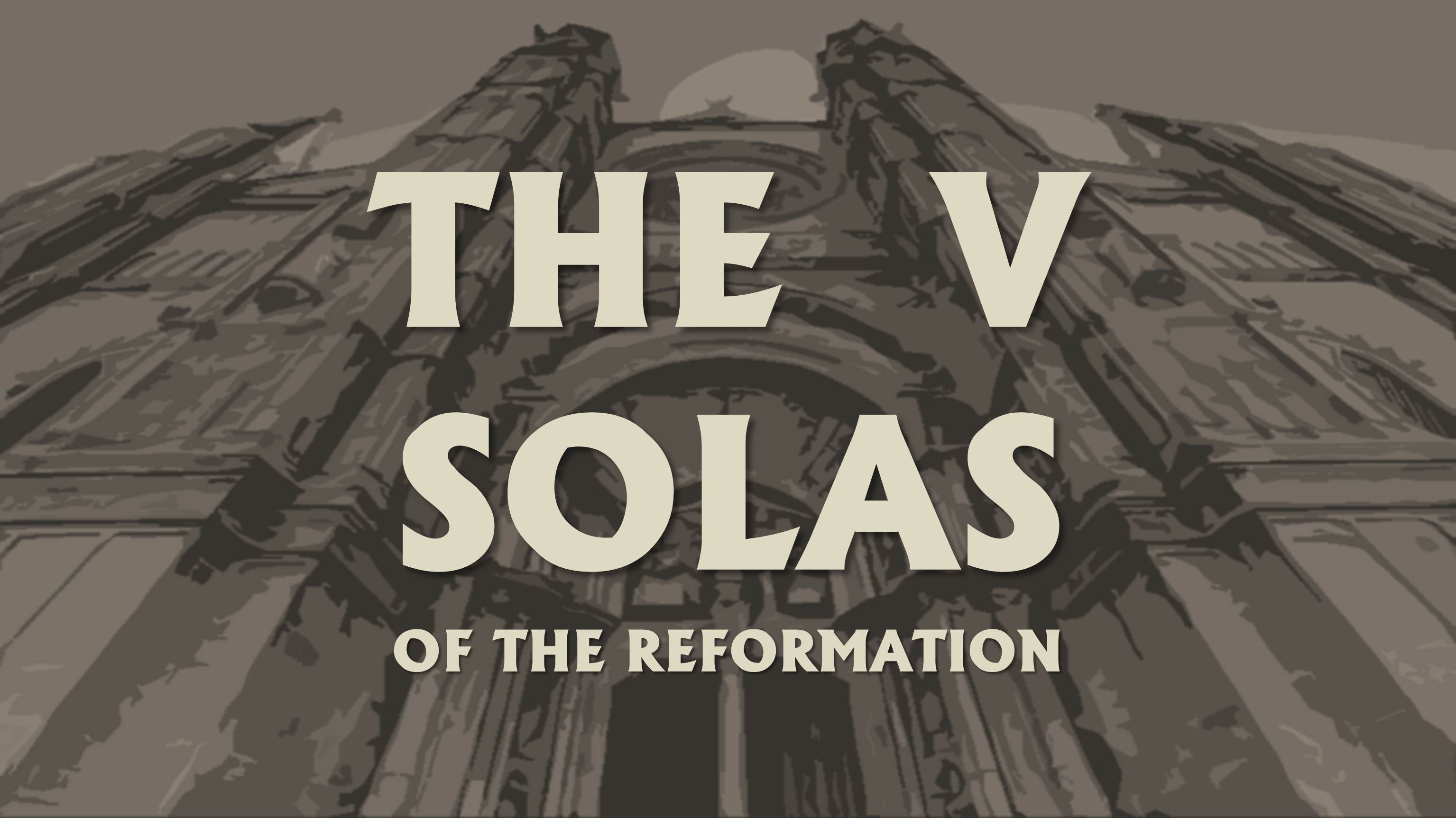 The V Solas of the Reformation: Soli Deo Gloria