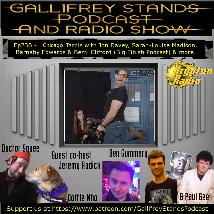 Gallifrey Stands -Ep236- Squeefest at Chicago Tardis with Jon Davey, Jeremy radick & Many more