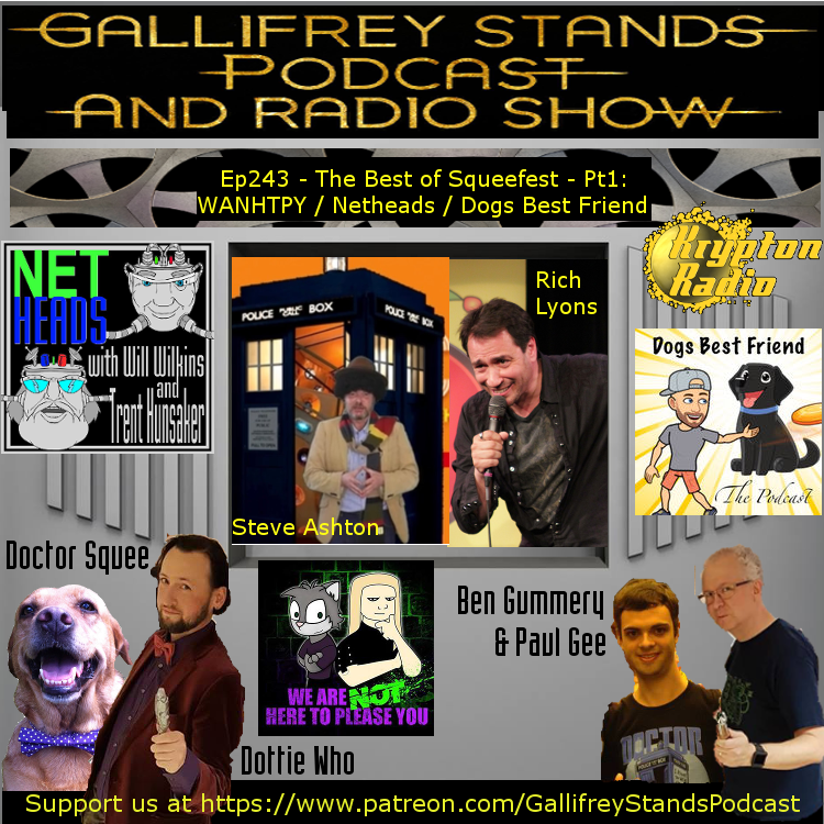 Gallifrey Stands -Ep243- The Best of Squeefest: WANHTPY / Netheads / Dogs Best Friend