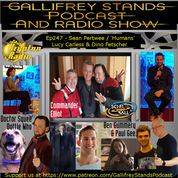 Gallifrey Stands -Ep247- SciFiBall25: Sean Pertwee / Humans