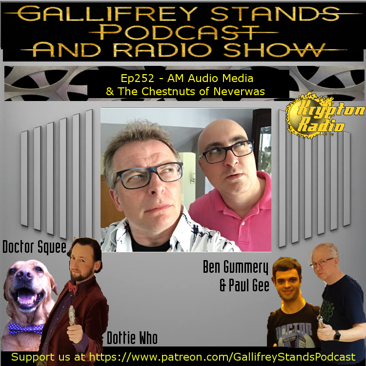 Gallifrey Stands -Ep252- AM Audio Media & The Chestnuts of Neverwas