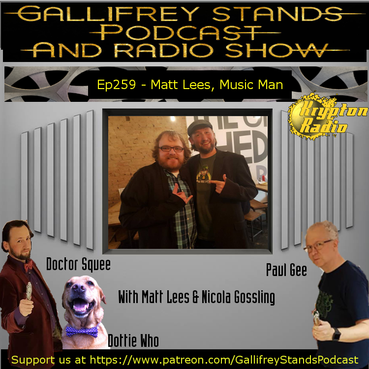 Gallifrey Stands -Ep259- Matt Lees Music Man