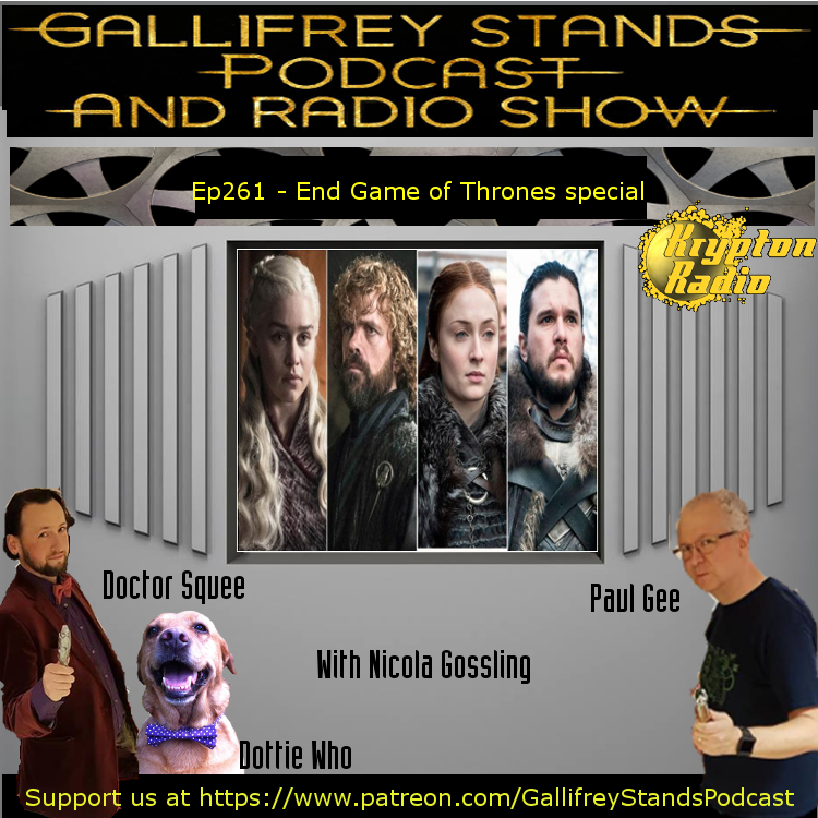 Gallifrey Stands -Ep261- End Game of Thrones