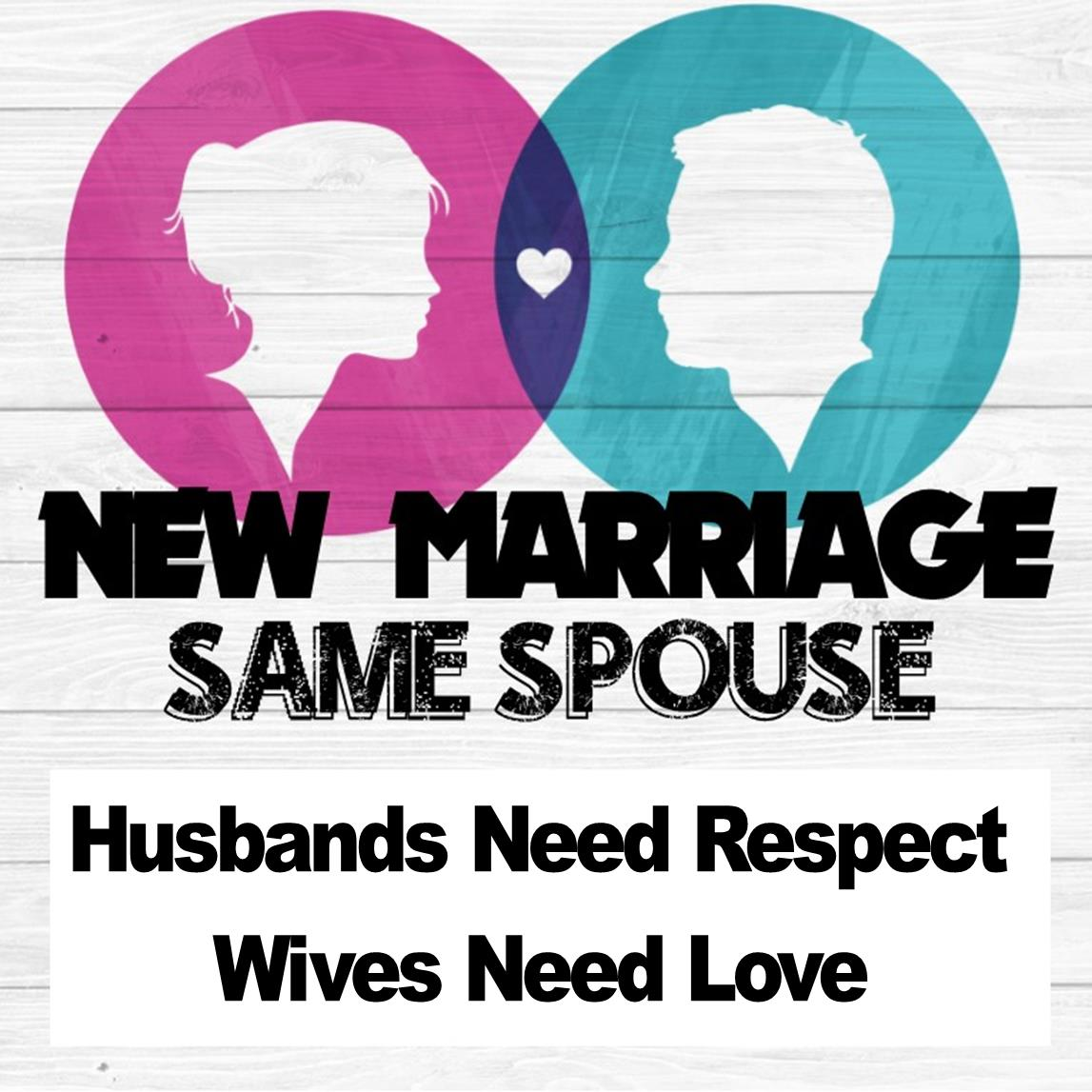 Husbands Need Respect. Wives Need Love.
