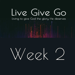Live Give Go Week 2