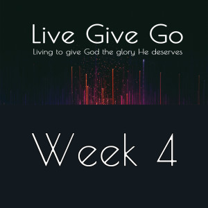 Live Give Go Week 4