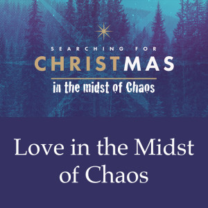 Love in the Midst of Chaos