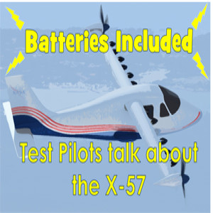 EP16 - Batteries Included: Test Pilots Talk About the X-57 (Part 1)