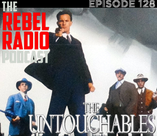 THE REBEL RADIO PODCAST EPISODE 128: THE UNTOUCHABLES