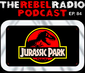 THE REBEL RADIO PODCAST EPISODE 84: JURASSIC PARK