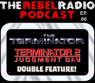 THE REBEL RADIO PODCAST EPISODE 86: THE TERMINATOR / TERMINATOR 2