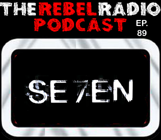 THE REBEL RADIO PODCAST EPISODE 89: SE7EN