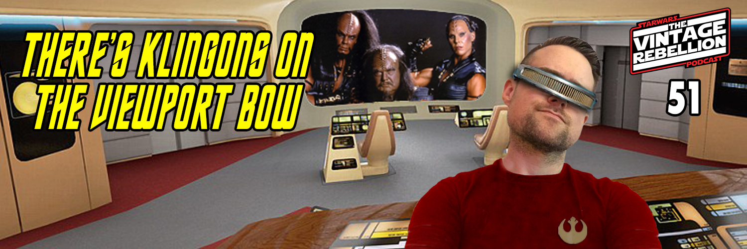 Episode 51 : There's Klingons On The Viewport Bow