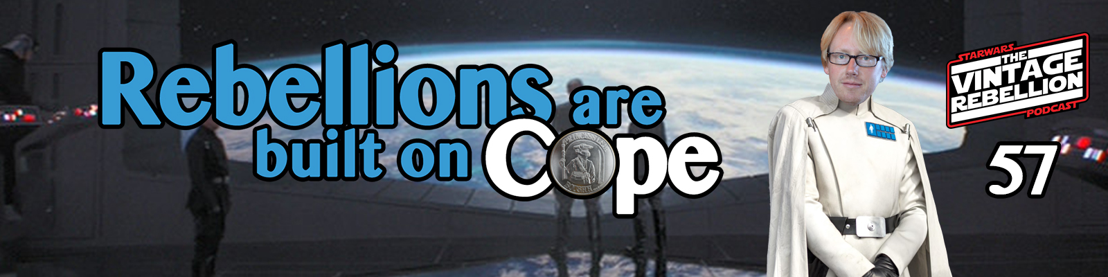 Episode 57 : Rebellions Are Built On Cope