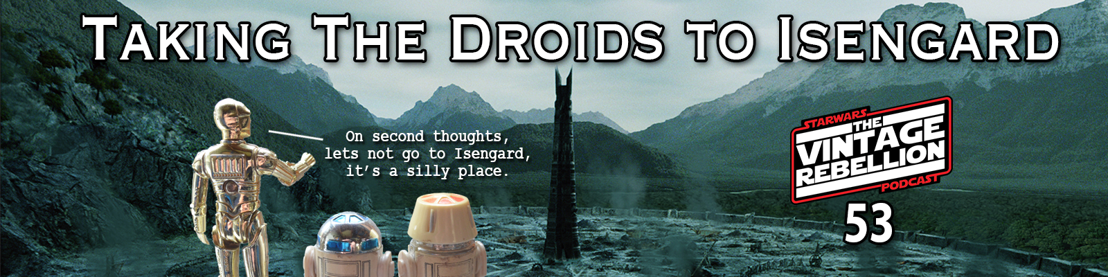 Episode 53 : Taking The Droids To Isengard