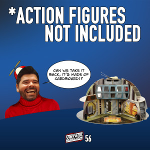 Episode 56 : *Action Figures Not Included