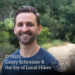Episode 14: Casey Schreiner and the Joy of Local Hikes