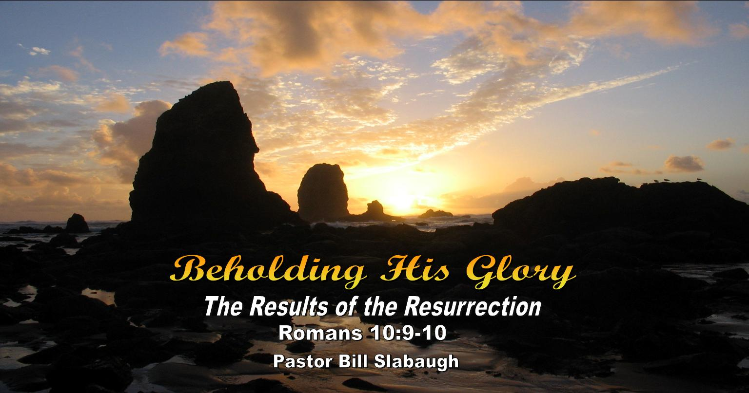 Romans 10:9-10 ~ The Results of the Resurrection ~ Pastor Bill Slabaugh