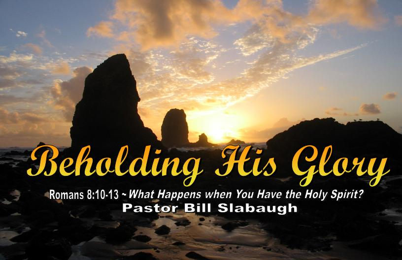 Romans 8:10-13 ~ What Happens when You Have the Holy Spirit? ~ Pastor Bill Slabaugh