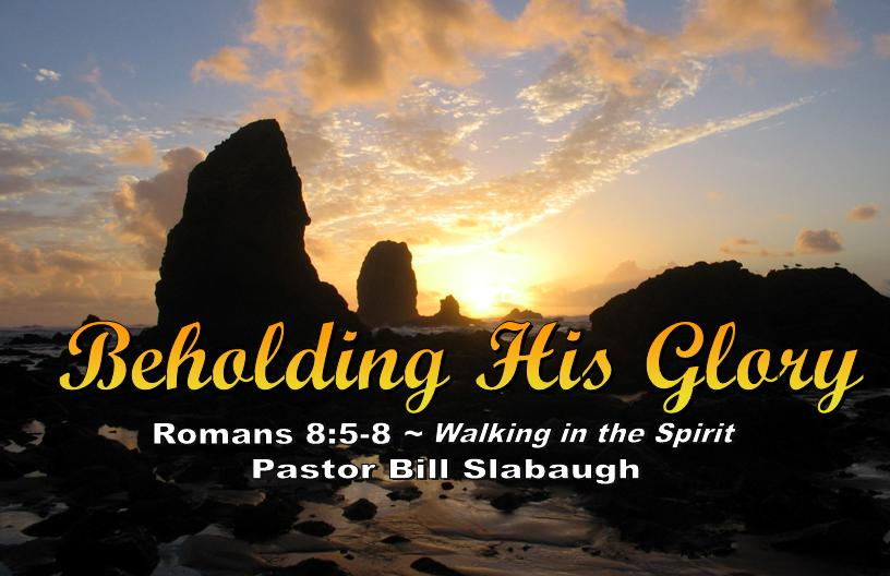 Romans 8:5-8 ~ Walking in the Spirit ~ Pastor Bill Slabaugh