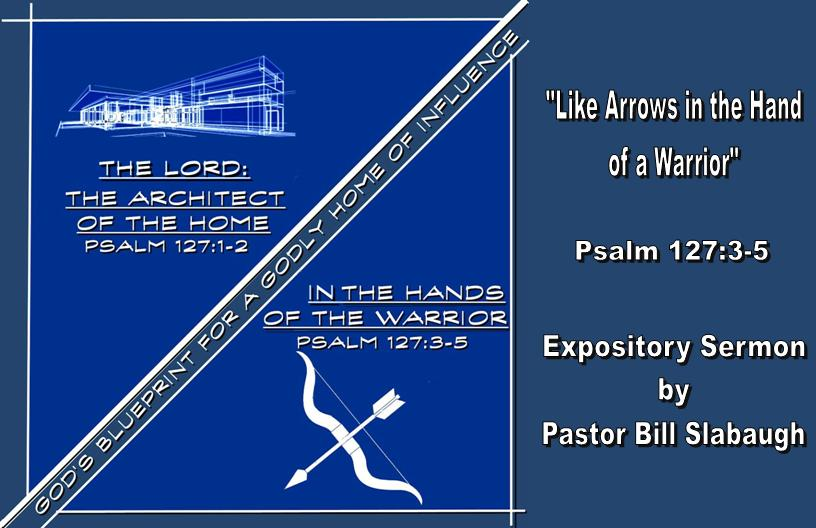 "Sermon Outline: ""Like Arrows in the Hand of a Warrior"""